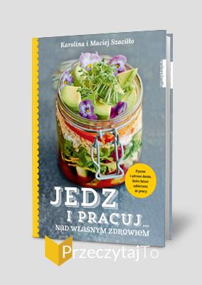 Jedz i pracuj nad własnym zdrowiem – Karolina i Maciej Szaciłło