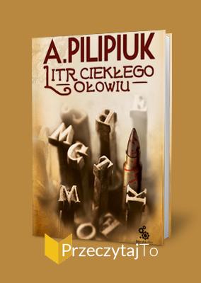Litr ciekłego ołowiu – Andrzej Pilipiuk