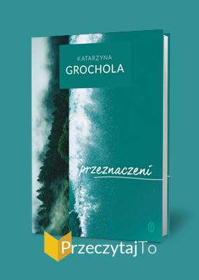 Przeznaczeni – Katarzyna Grochola