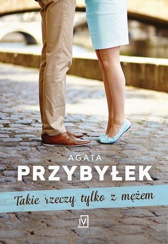 Takie rzeczy tylko z mężem – Agata Przybyłek