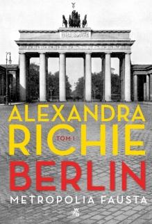 Berlin. Metropolia Fausta, tom 1 – Alexandra Richie