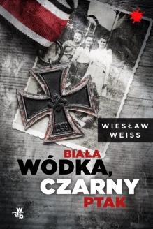 Biała wódka, czarny ptak – Wiesław Weiss