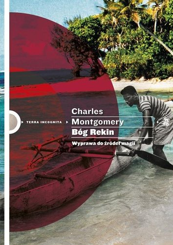 Bóg Rekin. Wyprawa do źródeł magii – Charles Montgomery