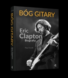 Bóg gitary. Eric Clapton. Biografia – Paul Scott