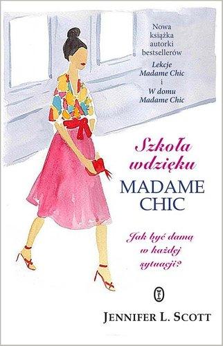 Szkoła wdzięku Madame Chic Jak być damą w każdej sytuacji? – Jennifer L. Scott