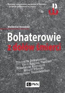 Bohaterowie z dołów śmierci – Waldemar Kowalski