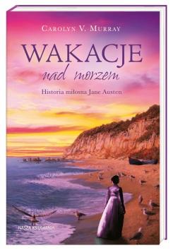 Wakacje nad morzem. Historia miłosna Jane Austen – Carolyn M. Murray