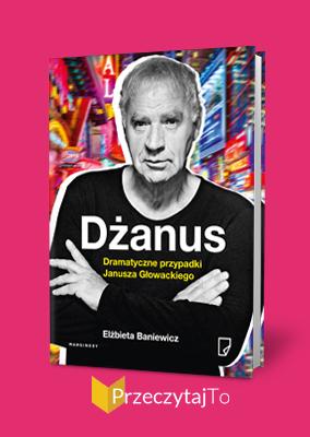 Dżanus: Dramatyczne przypadki Janusza Głowackiego – Elżbieta Baniewicz