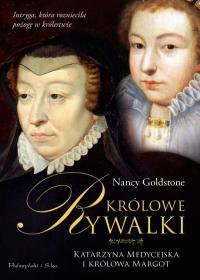 Królowe rywalki. Katarzyna Medycejska i królowa Margot – Nancy Goldstone