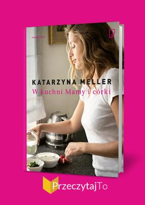 W kuchni Mamy i córki – Katarzyna Meller