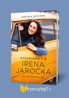 Wymyśliłam Cię: Irena Jarocka we wspomnieniach – Mariola Pryzwan