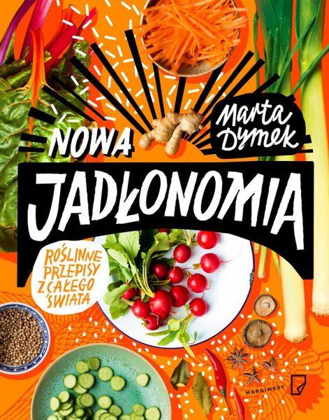 Nowa jadłonomia. Roślinne przepisy z całego świata – Marta Dymek