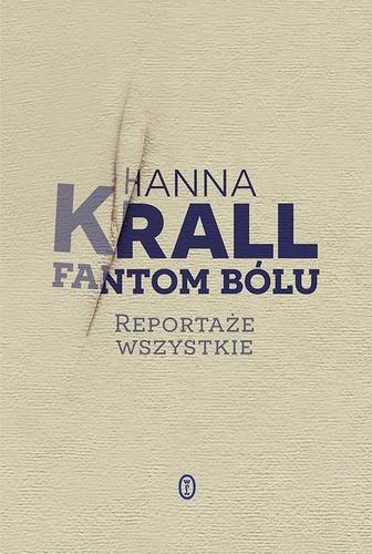Fantom bólu: Reportaże wszystkie – Hanna Krall