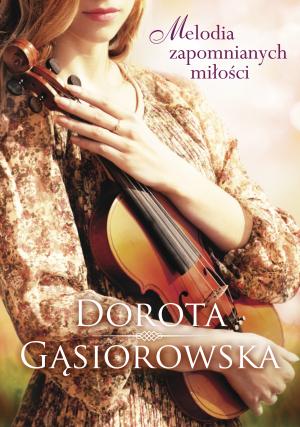 Melodia zapomnianych miłości – Dorota Gąsiorowska