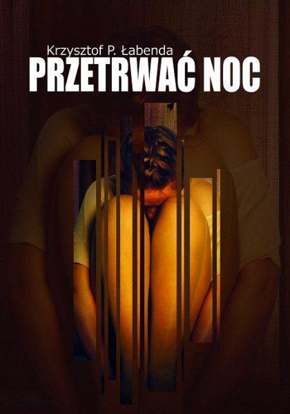 Przetrwać noc – Krzysztof Piotr Łabenda