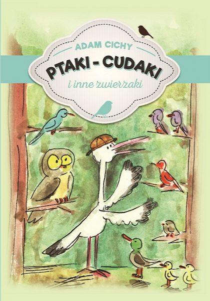 Ptaki-cudaki i inne zwierzaki – Adam Cichy