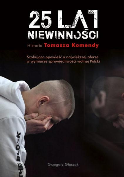 25 lat niewinności. Historia Tomasza Komendy – Grzegorz Głuszak