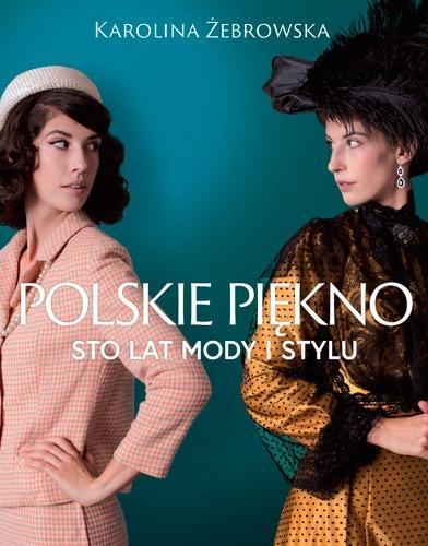 Polskie piękno. Sto lat mody i stylu – Karolina Żebrowska